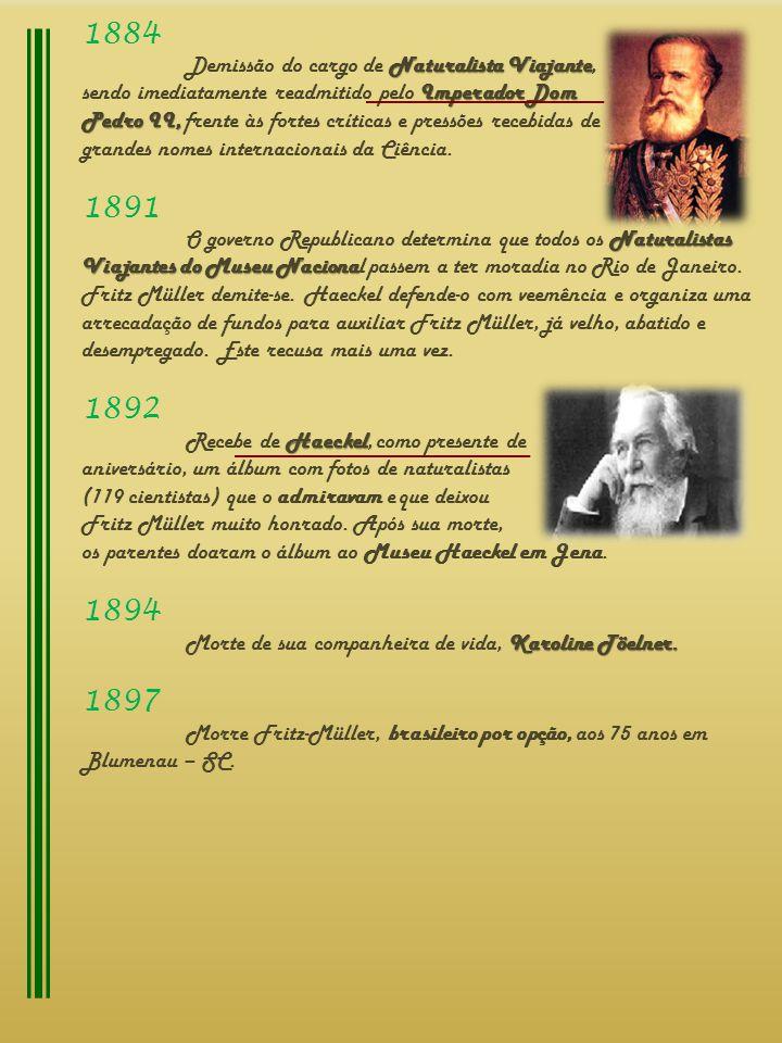1884 1891 1892 1894 1897 Demissão do cargo de Naturalista Viajante,
