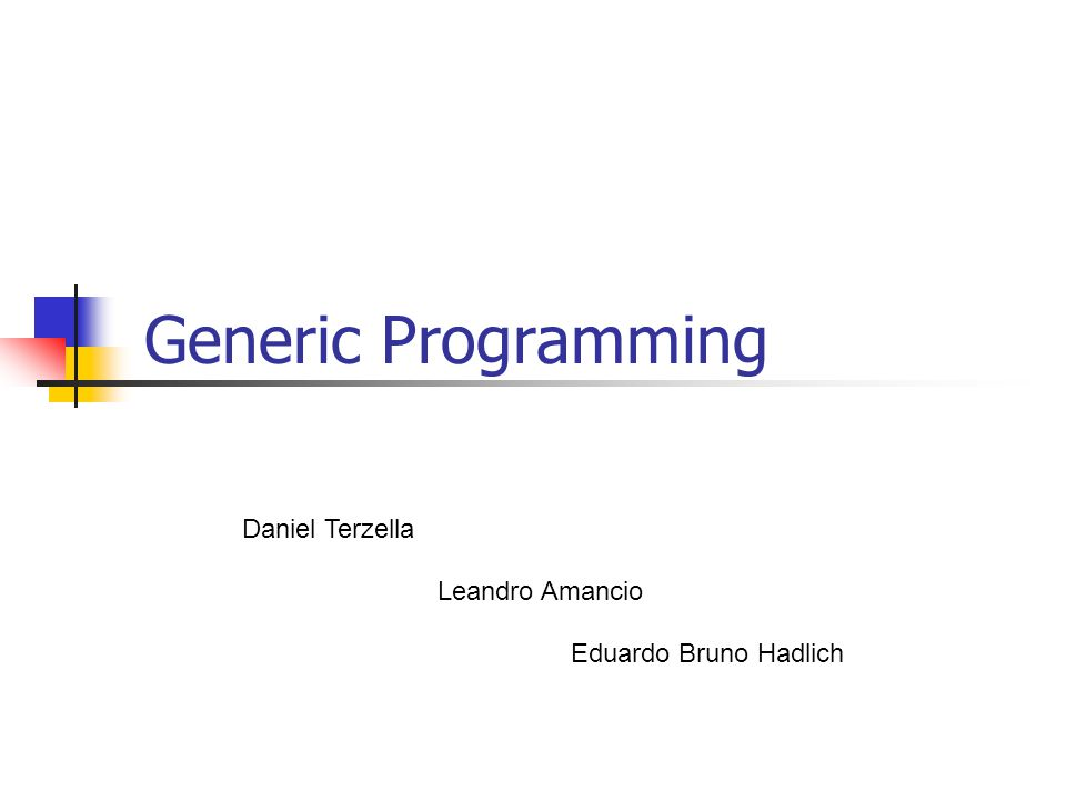 Generic Programming Daniel Terzella Leandro Amancio