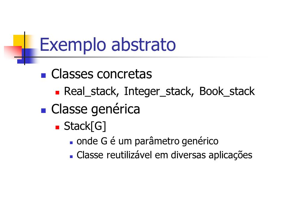 Exemplo abstrato Classes concretas Classe genérica
