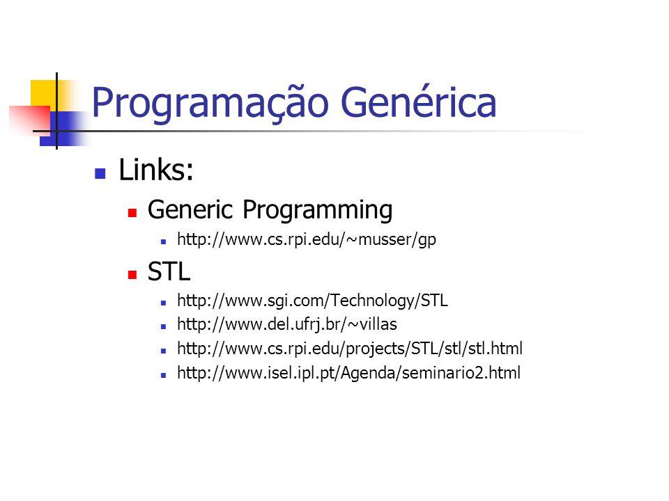 Programação Genérica Links: Generic Programming STL