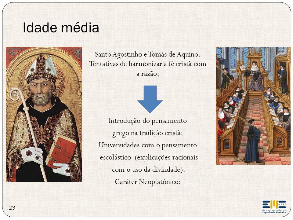 Idade média Santo Agostinho e Tomás de Aquino: Tentativas de harmonizar a fé cristã com a razão; Introdução do pensamento.