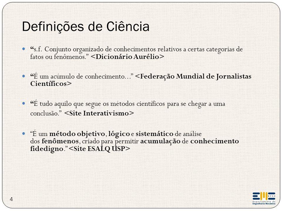 Definições de Ciência s.f. Conjunto organizado de conhecimentos relativos a certas categorias de fatos ou fenômenos. <Dicionário Aurélio>