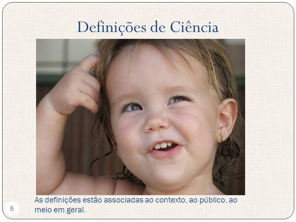Definições de Ciência As definições estão associadas ao contexto, ao público, ao meio em geral.