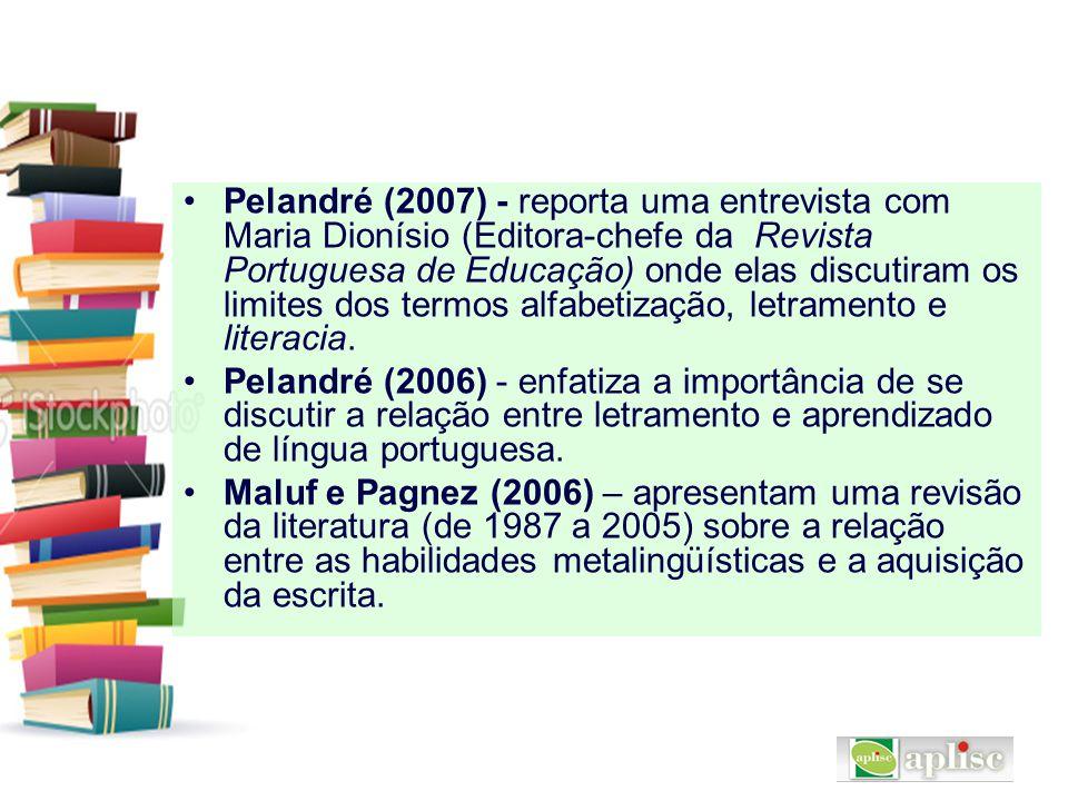 Pelandré (2007) - reporta uma entrevista com Maria Dionísio (Editora-chefe da Revista Portuguesa de Educação) onde elas discutiram os limites dos termos alfabetização, letramento e literacia.