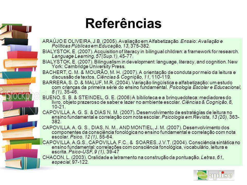 Referências ARAÚJO E OLIVEIRA, J.B. (2005). Avaliação em Alfabetização. Ensaio: Avaliação e Políticas Públicas em Educação, 13, 375-382.