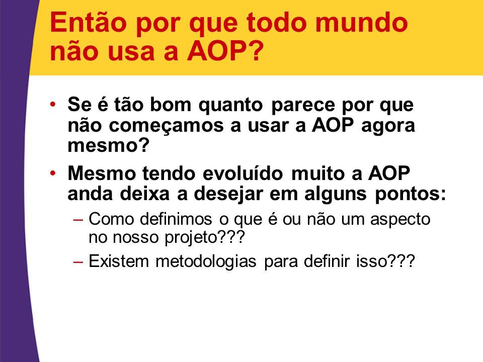 Então por que todo mundo não usa a AOP