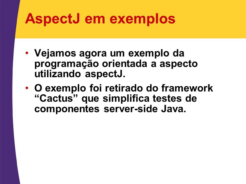 AspectJ em exemplos Vejamos agora um exemplo da programação orientada a aspecto utilizando aspectJ.