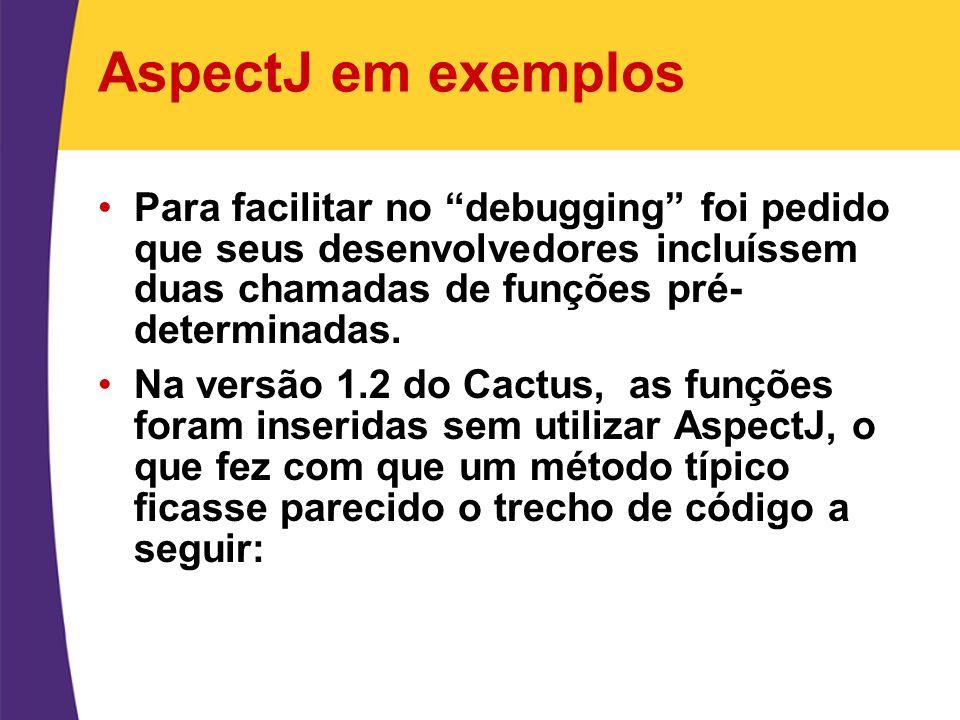 AspectJ em exemplos Para facilitar no debugging foi pedido que seus desenvolvedores incluíssem duas chamadas de funções pré-determinadas.