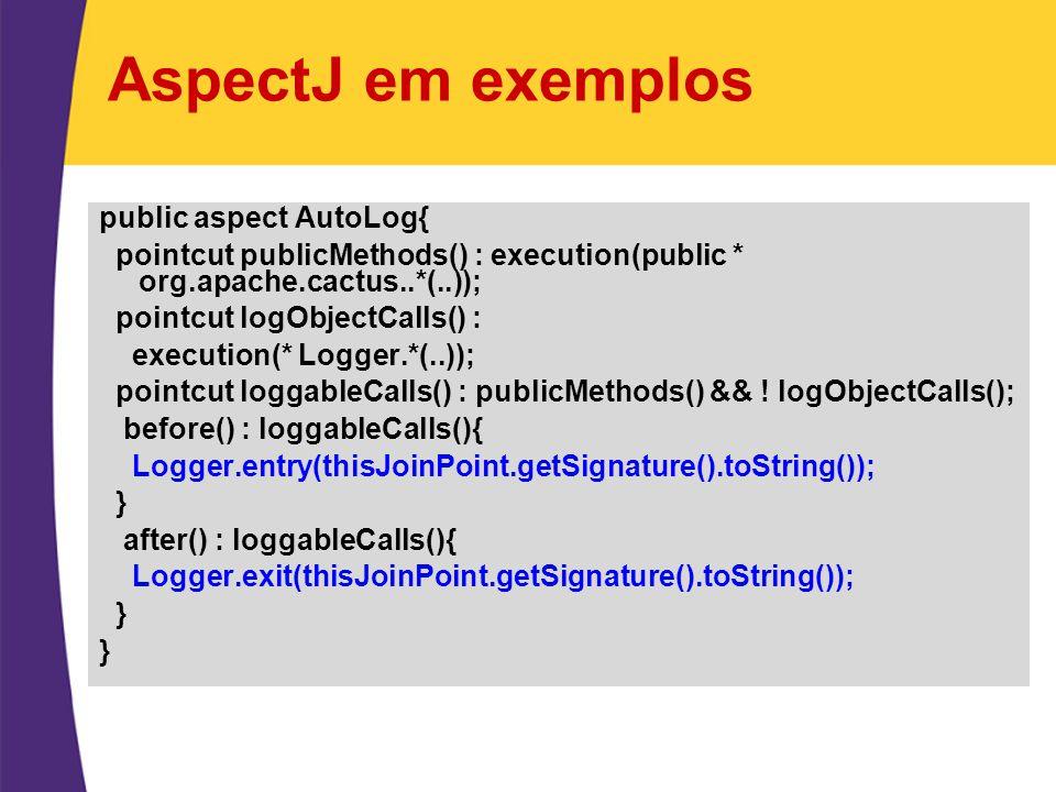 AspectJ em exemplos public aspect AutoLog{