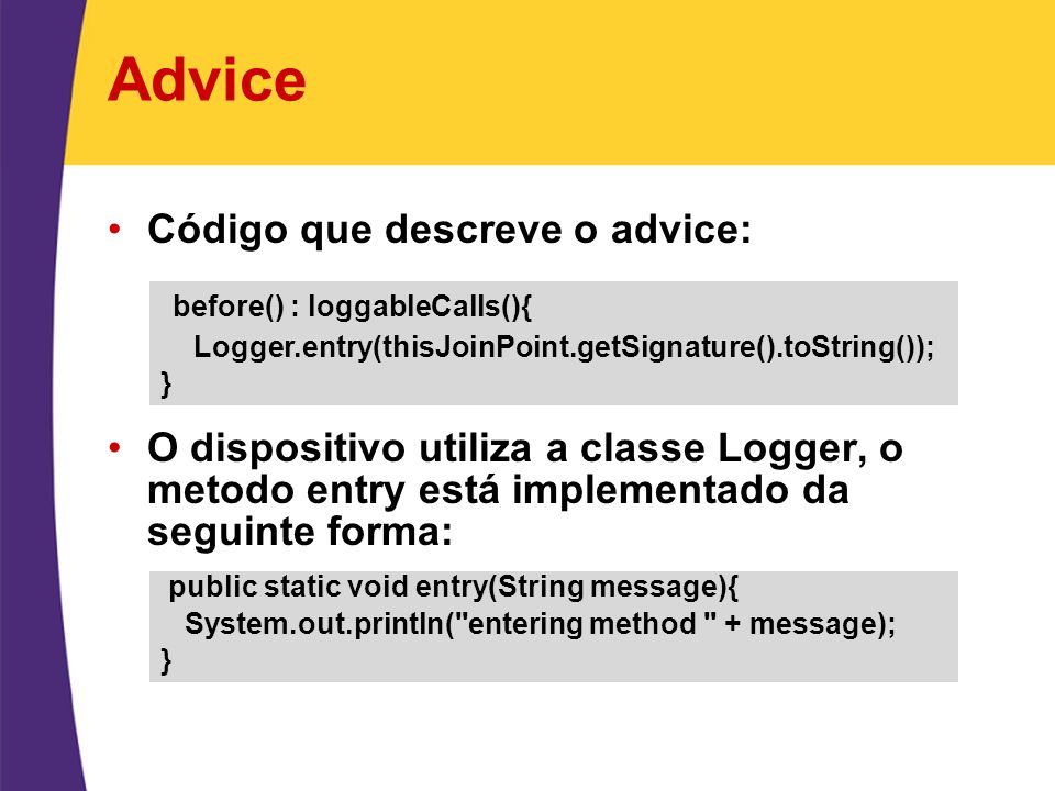 Advice before() : loggableCalls(){ Código que descreve o advice: