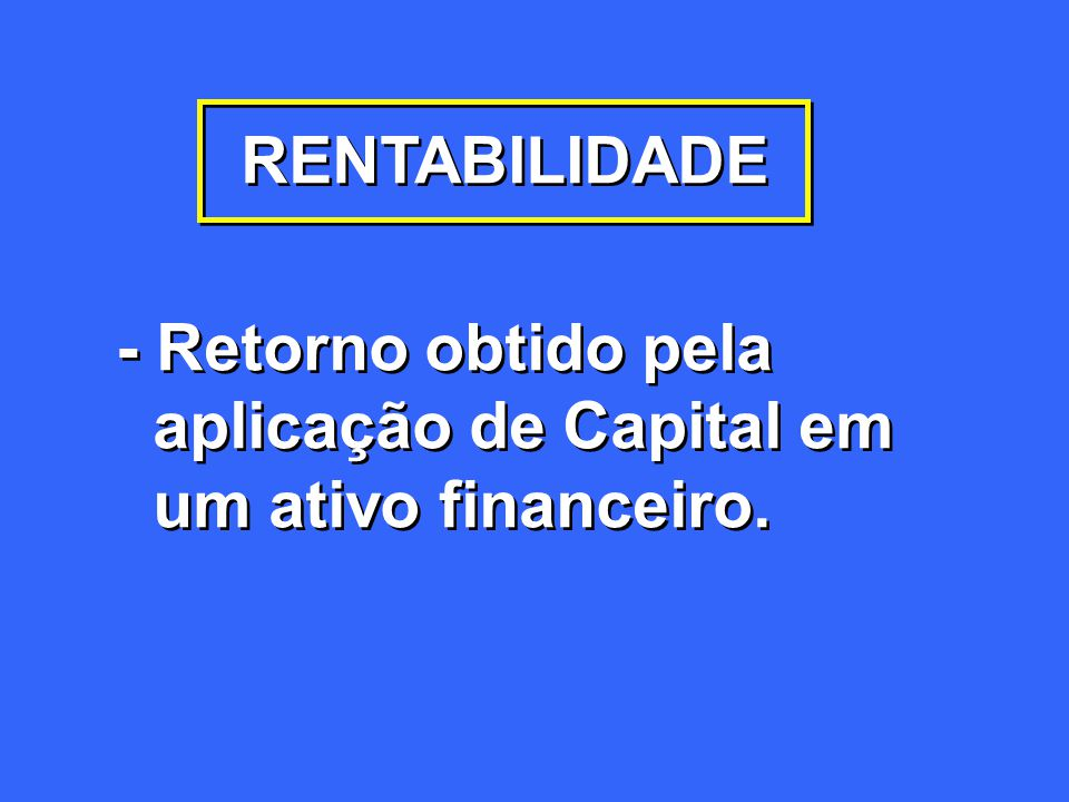 RENTABILIDADE - Retorno obtido pela aplicação de Capital em um ativo financeiro.