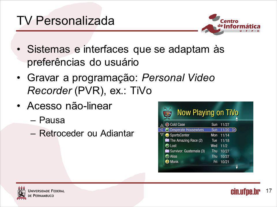 TV Personalizada Sistemas e interfaces que se adaptam às preferências do usuário. Gravar a programação: Personal Video Recorder (PVR), ex.: TiVo.
