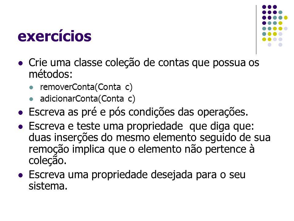 exercícios Crie uma classe coleção de contas que possua os métodos:
