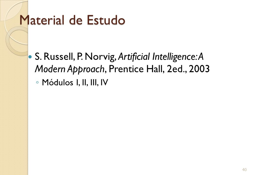 Material de Estudo S. Russell, P. Norvig, Artificial Intelligence: A Modern Approach, Prentice Hall, 2ed., 2003.