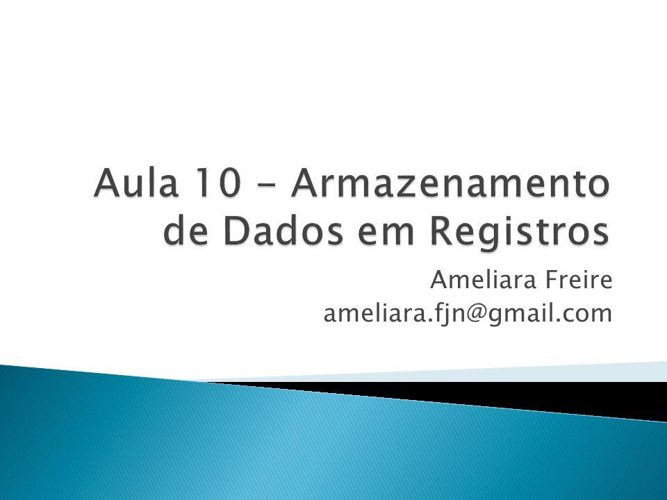 Aula 10 - Armazenamento de Dados em Registros