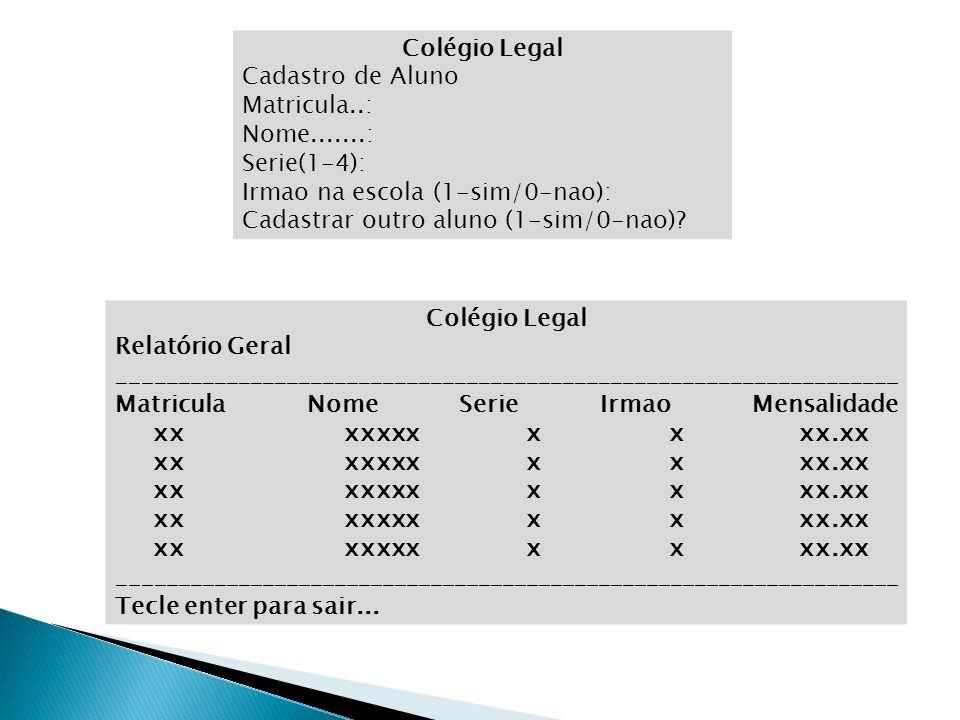 Colégio Legal Cadastro de Aluno. Matricula..: Nome.......: Serie(1-4): Irmao na escola (1-sim/0-nao):