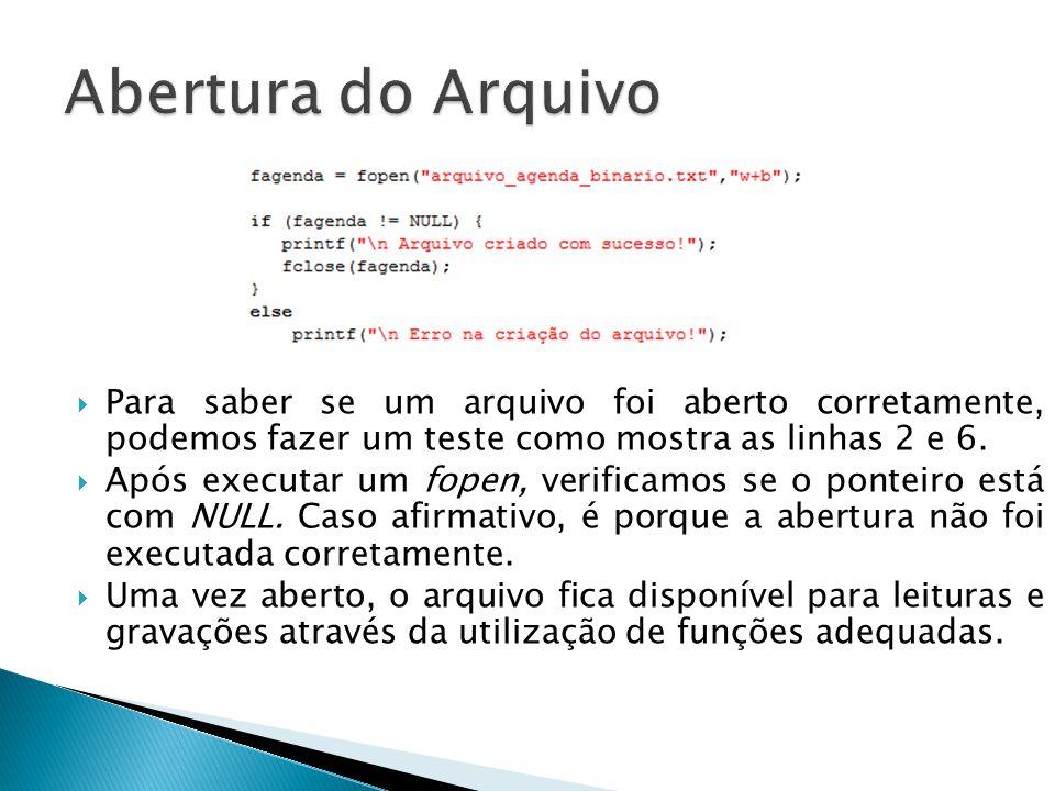 Abertura do Arquivo Para saber se um arquivo foi aberto corretamente, podemos fazer um teste como mostra as linhas 2 e 6.