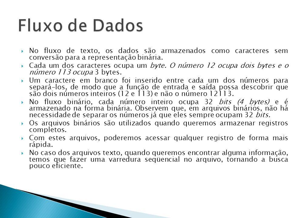 Fluxo de Dados No fluxo de texto, os dados são armazenados como caracteres sem conversão para a representação binária.