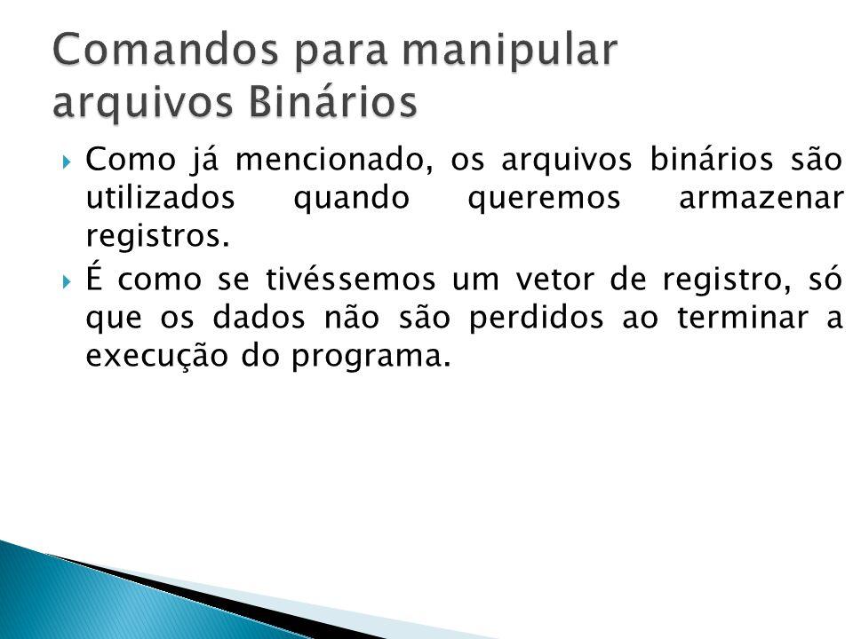 Comandos para manipular arquivos Binários