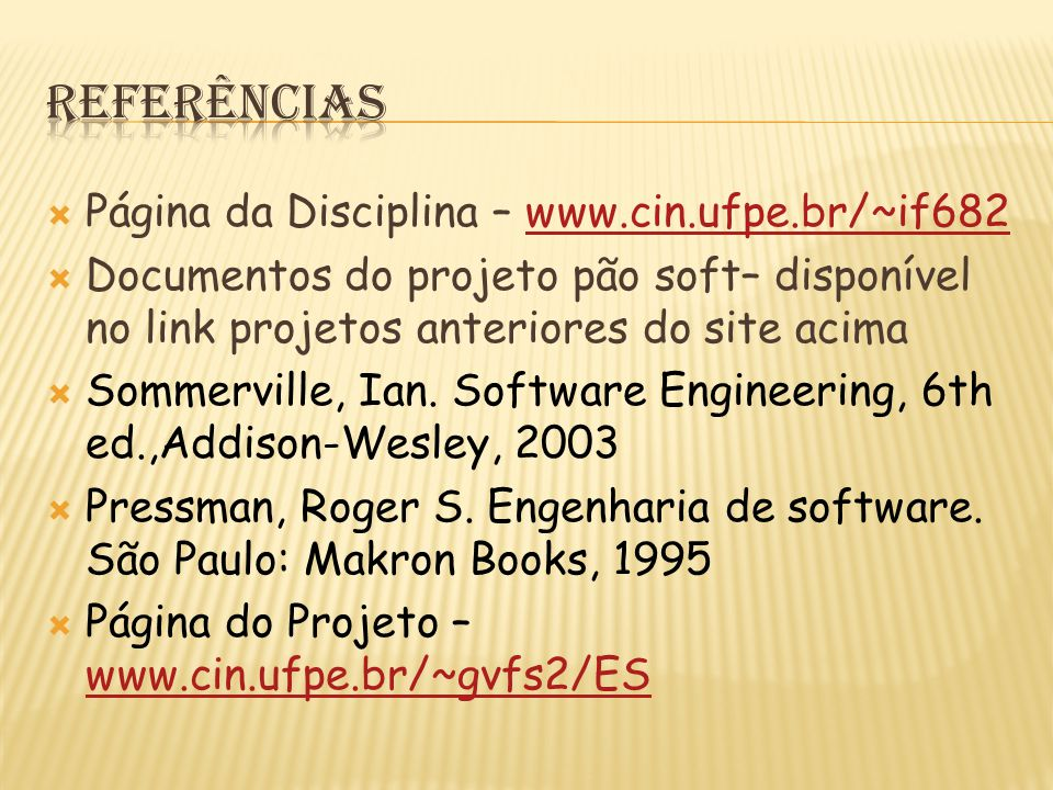 Referências Página da Disciplina – www.cin.ufpe.br/~if682