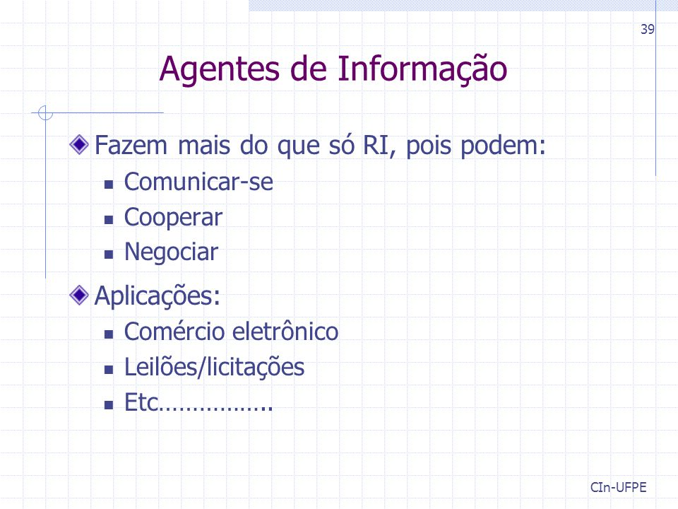 Agentes de Informação Fazem mais do que só RI, pois podem: Aplicações: