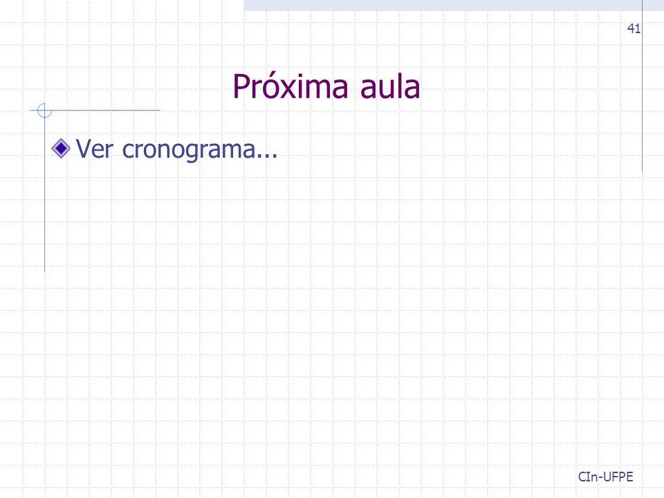 Próxima aula Ver cronograma... CIn-UFPE