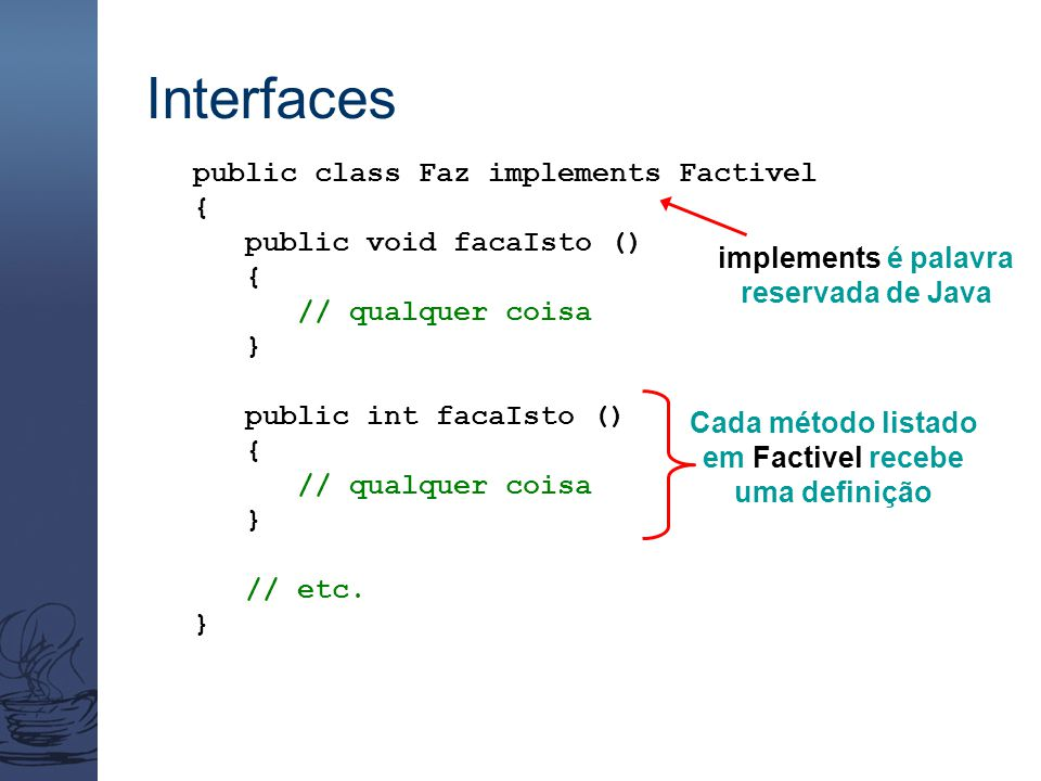 Interfaces public class Faz implements Factivel {