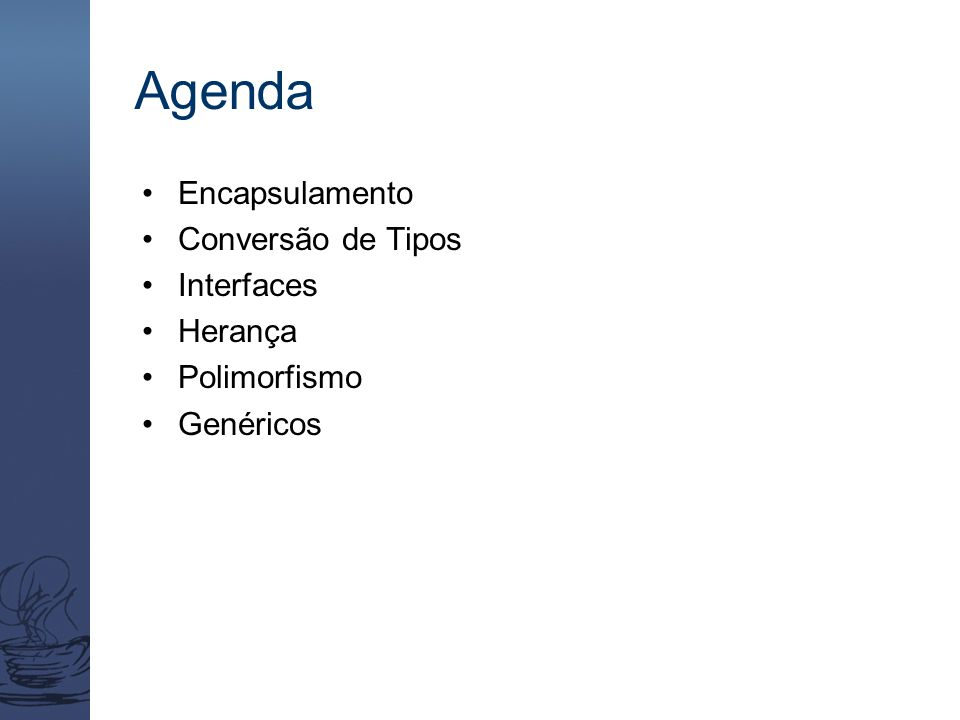 Agenda Encapsulamento Conversão de Tipos Interfaces Herança