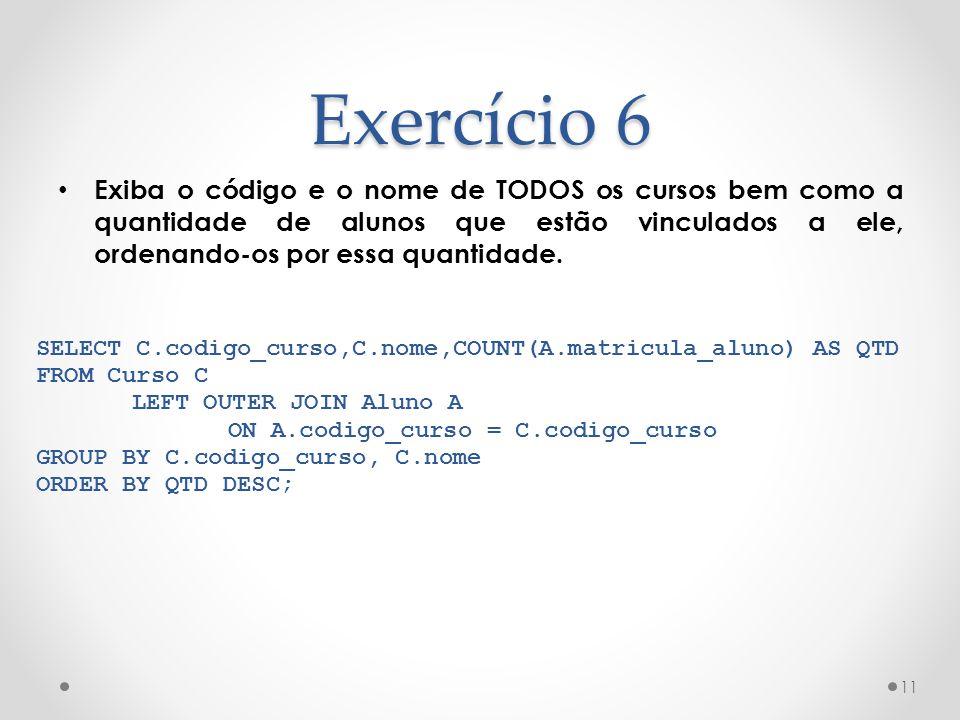 Exercício 6 Exiba o código e o nome de TODOS os cursos bem como a quantidade de alunos que estão vinculados a ele, ordenando-os por essa quantidade.
