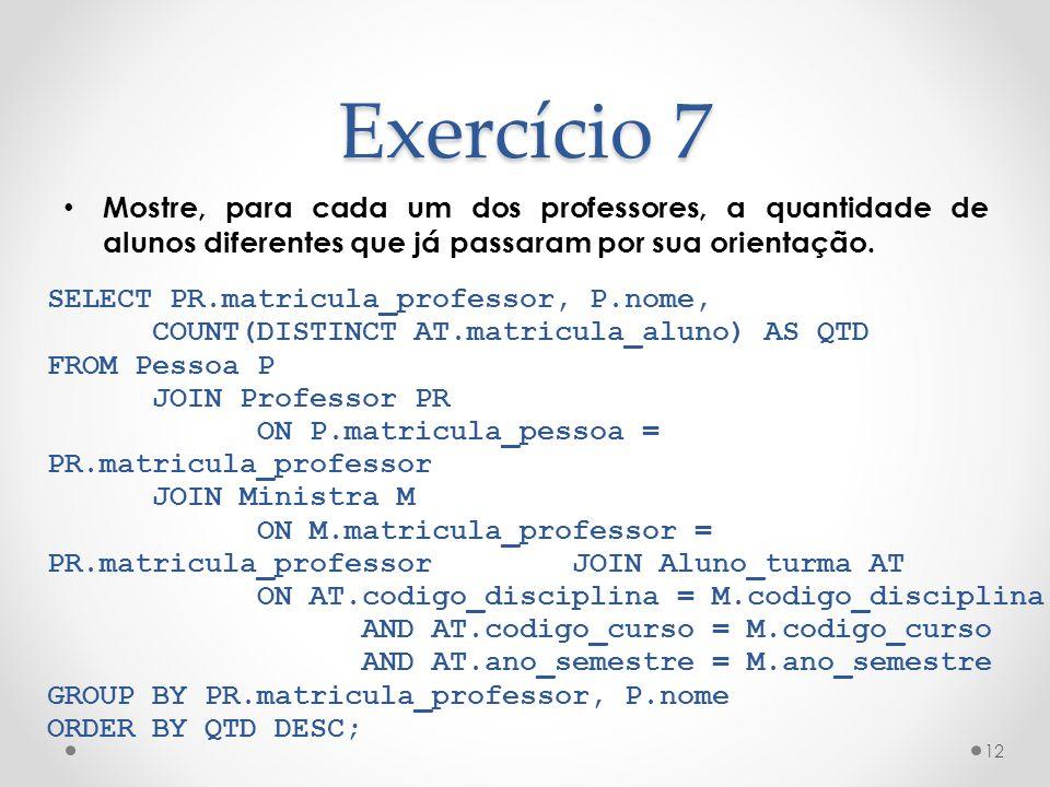Exercício 7 Mostre, para cada um dos professores, a quantidade de alunos diferentes que já passaram por sua orientação.