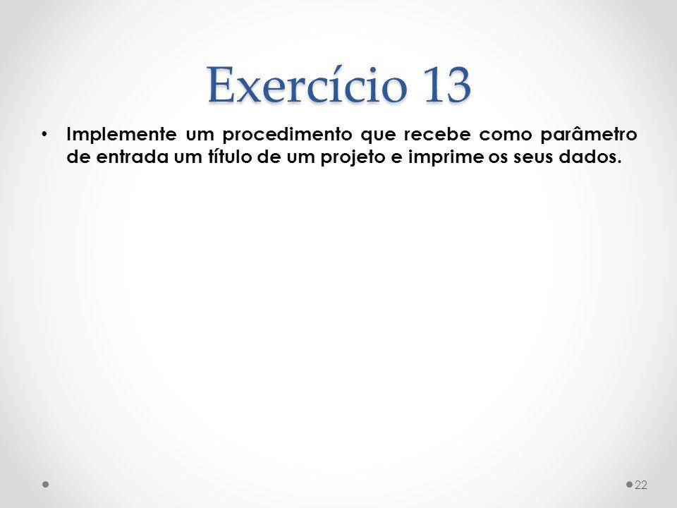 Exercício 13 Implemente um procedimento que recebe como parâmetro de entrada um título de um projeto e imprime os seus dados.