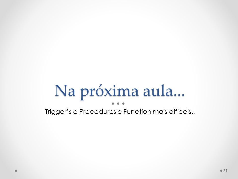 Trigger's e Procedures e Function mais difíceis..