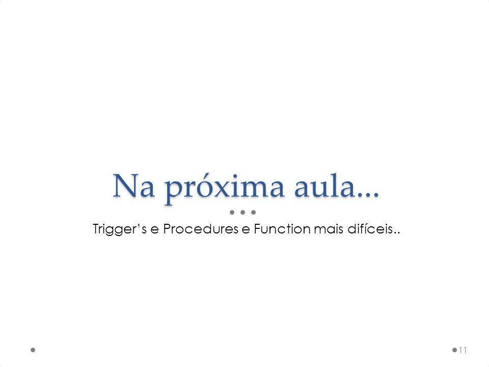 Trigger's e Procedures e Function mais difíceis..