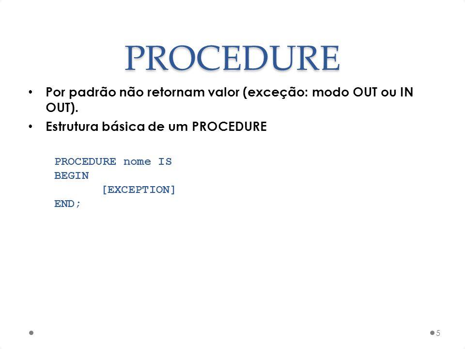 PROCEDURE Por padrão não retornam valor (exceção: modo OUT ou IN OUT).