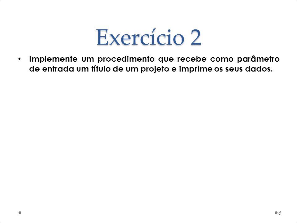 Exercício 2 Implemente um procedimento que recebe como parâmetro de entrada um título de um projeto e imprime os seus dados.