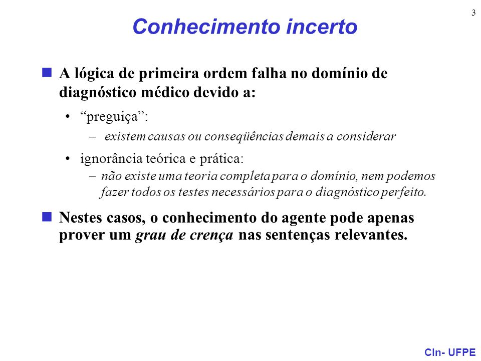 Conhecimento incerto A lógica de primeira ordem falha no domínio de diagnóstico médico devido a: preguiça :