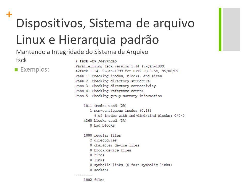 Dispositivos, Sistema de arquivo Linux e Hierarquia padrão Mantendo a Integridade do Sistema de Arquivo fsck