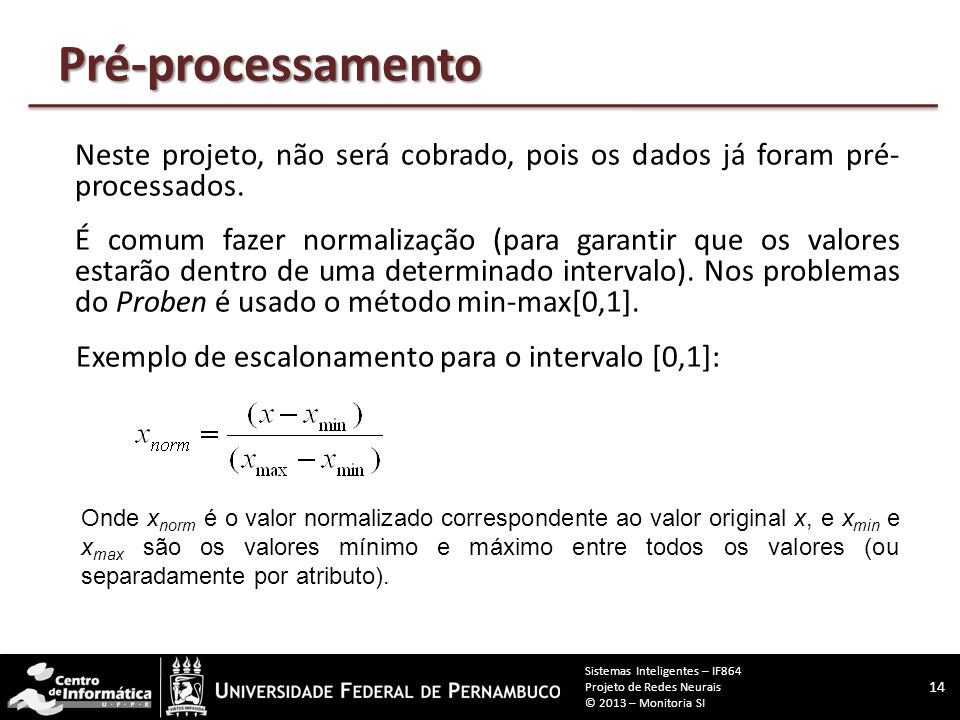 Pré-processamento Neste projeto, não será cobrado, pois os dados já foram pré- processados.