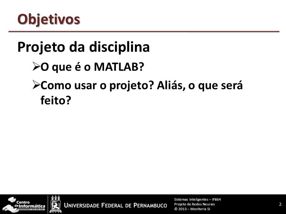 Objetivos Projeto da disciplina O que é o MATLAB