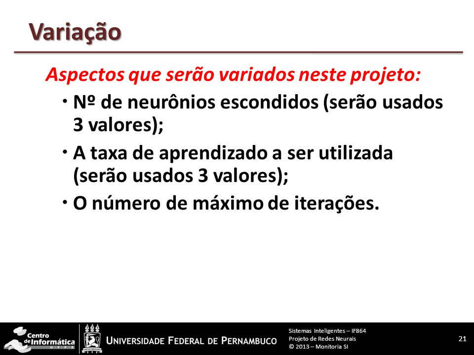 Variação Aspectos que serão variados neste projeto: