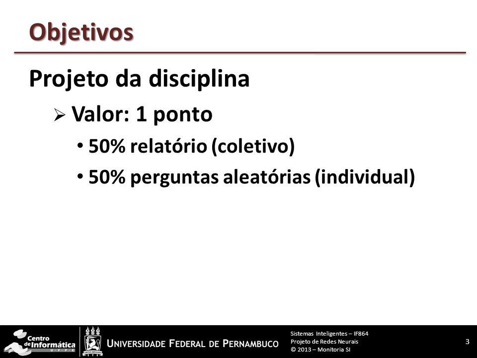 Objetivos Projeto da disciplina 50% relatório (coletivo)