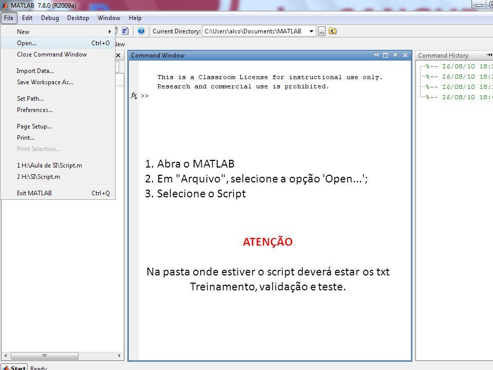 1. Abra o MATLAB 2. Em Arquivo , selecione a opção Open... ; 3. Selecione o Script. ATENÇÃO.