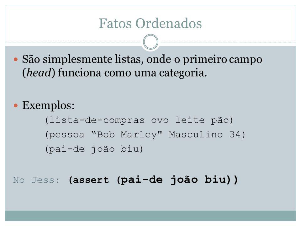Fatos Ordenados São simplesmente listas, onde o primeiro campo (head) funciona como uma categoria. Exemplos: