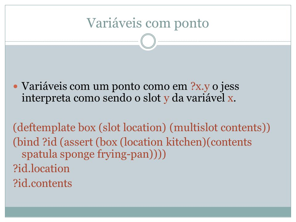 Variáveis com ponto Variáveis com um ponto como em x.y o jess interpreta como sendo o slot y da variável x.
