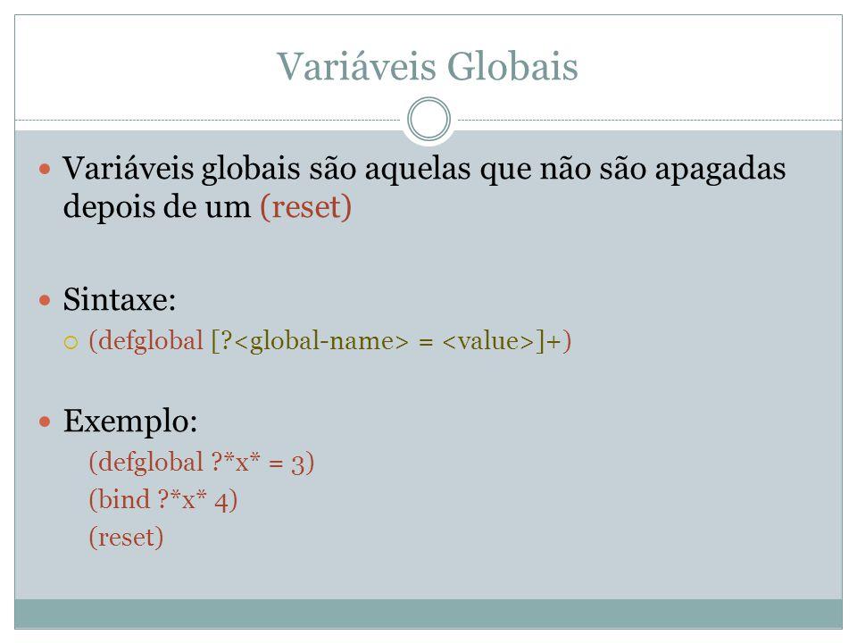 Variáveis Globais Variáveis globais são aquelas que não são apagadas depois de um (reset) Sintaxe:
