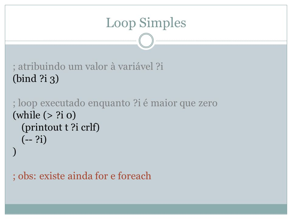 Loop Simples ; atribuindo um valor à variável i (bind i 3)