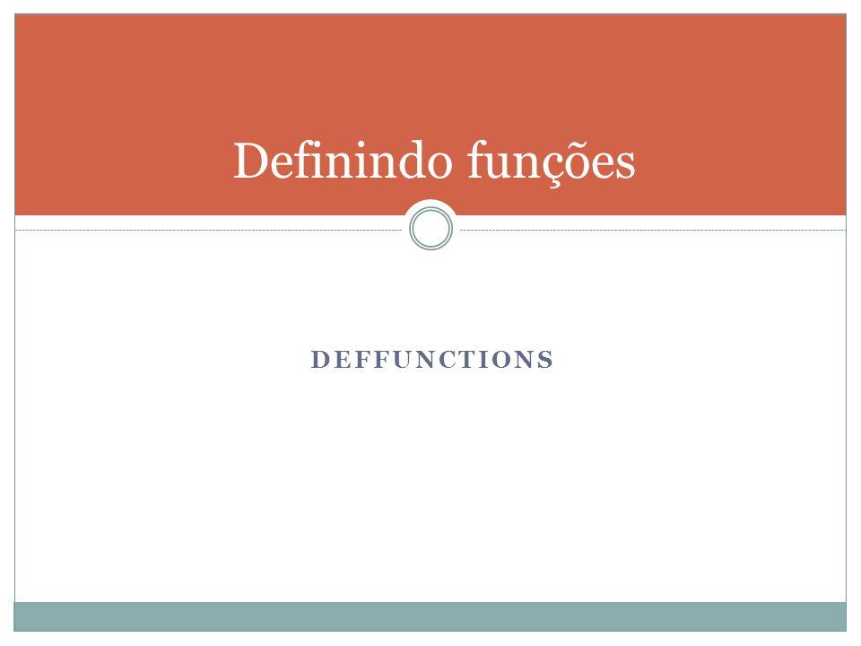 Definindo funções Deffunctions