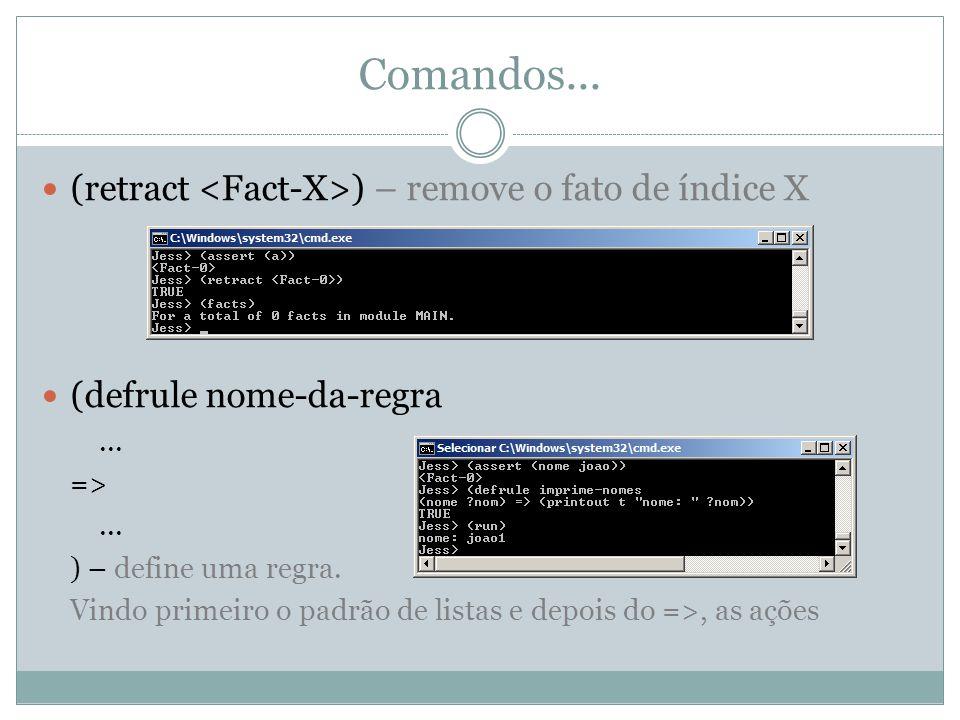 Comandos... (retract <Fact-X>) – remove o fato de índice X