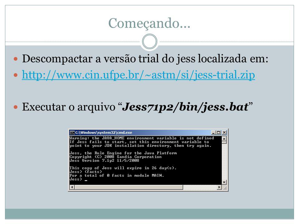 Começando... Descompactar a versão trial do jess localizada em: