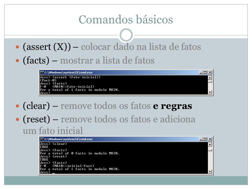Comandos básicos (assert (X)) – colocar dado na lista de fatos